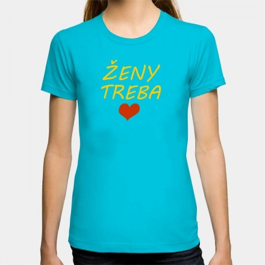 Dámske humorné tričko s výšivkou: Ženy treba + srdce