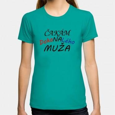 Dámske humorné tričko s výšivkou: Čakám dokonalého muža