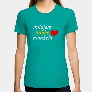 Dámske humorné tričko s výšivkou: milujem môjho manžela + srdce