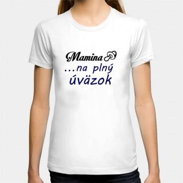 Dámske humorné tričko s výšivkou: Mamina + cumeľ ... na plný úväzok