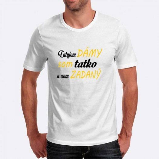 Pánske humorné tričko s výšivkou: Ľutujem DÁMY som tatko a som ZADANÝ