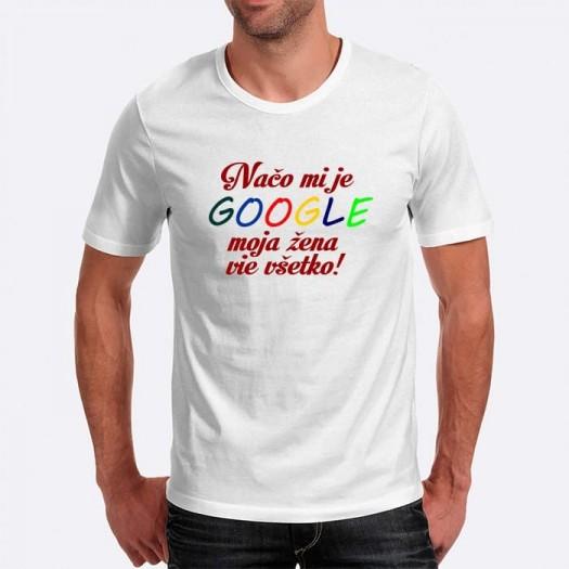 Pánske humorné tričko s výšivkou: Načo mi je GOOGLE moja žena vie všetko !