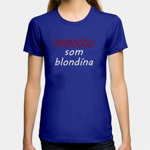 Dámske humorné tričko s výšivkou: POMÓÓÓC som blondína