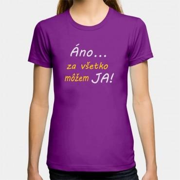 Dámske humorné tričko s výšivkou: Áno... Za všetko môžem JA!